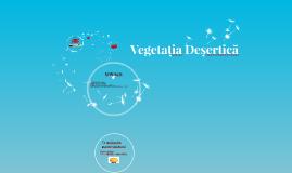 Copy of Vegetația Deșertică