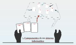 5. Componentes de un sistema informático