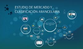ESTUDIO DE MERCADO Y CLASIFICACIÓN ARANCELARIA