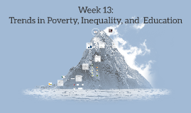 Week 13: Poverty, Inequality, and Education