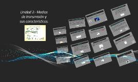 Copy of Copy of Unidad 2.- Medios de transmisión y sus características.