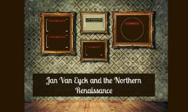 Jan Van Eyck and the Northern Renaissance