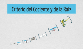 Copy of Criterio del Cociente y de la Raíz