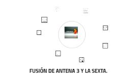 Copy of FUSIÓN DE ANTENA 3 Y LA SEXTA