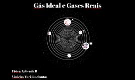 Gás Ideal e Gases Reais
