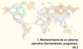 7. Mantenimiento de un sistema operativo (herramientas, prog