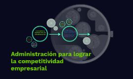 Administración para lograr la competitividad empresarial