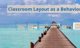 Copy of Classroom Layout as a behavior management  tool