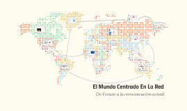 El Mundo Centrado En La Red