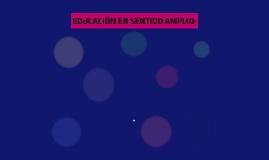Copy of EDUCACIÓN EN SENTIDO AMPLIO: