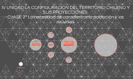 IV UNIDAD LA CONFIGURACIÓN DEL TERRITORIO CHILENO Y SUS PROY