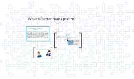 What is Better than Quality?