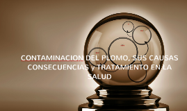 CONTAMINACION DEL PLOMO, SUS CAUSAS CONSECUENCIAS y TRATAMIE