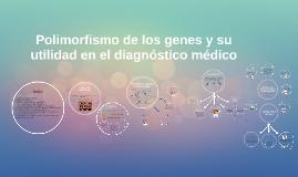 Copy of Polimorfismo de los gen y su utilidad en el diagnóstico médi