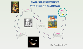 ENGLISH ASSIGNMENT              THE KING OF SHADOWS