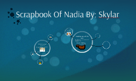 Scrapbook Of Nadia By: Skylar
