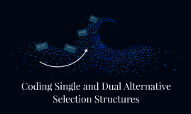 Copy of Coding Single and Dual Alternative Selection Structures