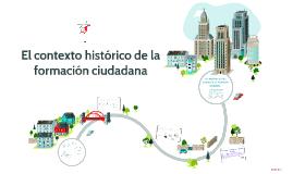 Copy of El contexto histórico de la formación ciudadana