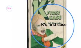K's first case