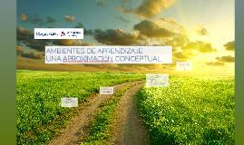 Copy of AMBIENTES DE APRENDIZAJE: UNA APROXIMACIóN CONCEPTUAL