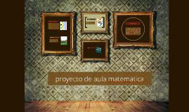 Copy of proyecto de aula matematica