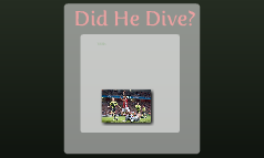 Did He Dive?