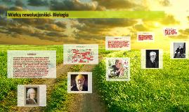 Copy of Wielcy rewolucjoniści. Biologia