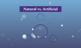 Natural vs. Artificial