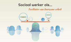 Copy of Sociaal werker als... facilitator van duurzame arbeid