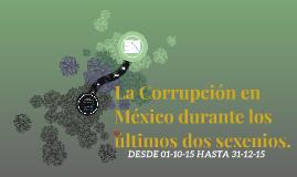 La Corrupción en México durante los últimos dos sexenios.