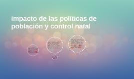 impacto de las politicas de poblacion y control natal