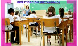 Copy of INVESTIGACION PROTAGONICA