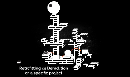 Retrofitting v.s Demolition on a specific project