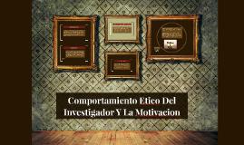 Comportamiento Etico Del Investigador Y La Motivacion