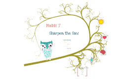Copy of Habit 7: Sharpen the Saw