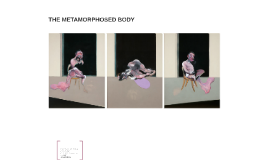 THE METAMORPHOSED BODY