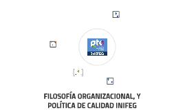 FILOSOFÍA ORGANIZACIONAL, Y POLÍTICA DE CALIDAD INIFEG