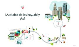 Copy of LA ciudad de los hay, ahí y ¡Ay!