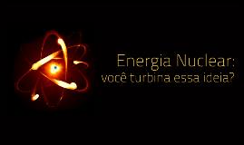 Energia Nuclear: você turbina essa ideia?