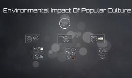 Environmental Impact Of Popular Culture+