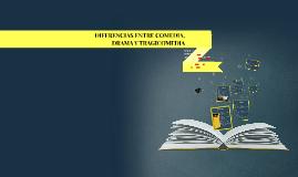 Copy of DIFERENCIAS ENTRE COMEDIA, DRAMA Y TRAGICOMEDIA