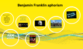 ben franklin aphorism Make your own benjamin franklin quotation meme franklin once created a list of 13 virtues to live by: temperance silence.