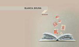 BLANCA, BRUNA