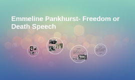 Emmeline Pankhurst- Freedom or Death Speech