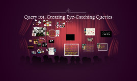 Query 101: Creating Eye-Catching Queries