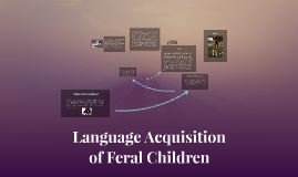 feral children language acquisition