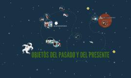 Copy of OBJETOS DEL PASADO Y DEL PRESENTE