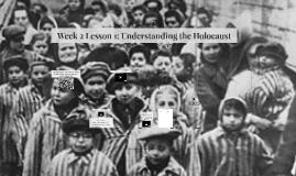 Week 2 Lesson 1: Understanding the Holocaust