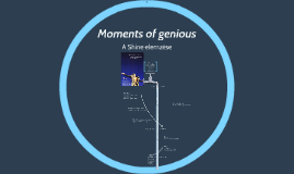 Moments of genious