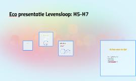 Eco presentatie Levensloop: H5-H7